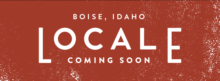 Locale Boise Idaho is coming soon in Spring 2019!